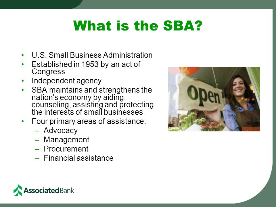 What is the SBA? U.S. Small Business Administration Established in 1953 by an act of Congress Independent agency SBA maintains and strengthens the nat