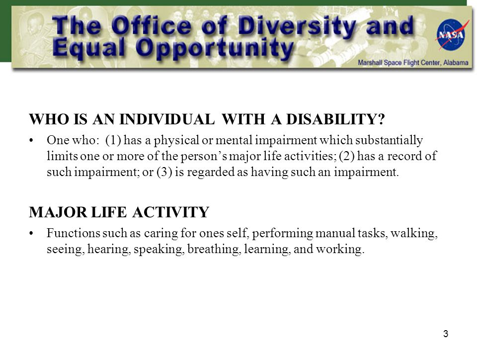 3 WHO IS AN INDIVIDUAL WITH A DISABILITY? One who: (1) has a physical or mental impairment which substantially limits one or more of the person's majo