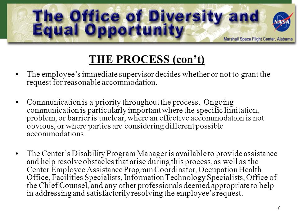 7 THE PROCESS (con't) The employee's immediate supervisor decides whether or not to grant the request for reasonable accommodation.