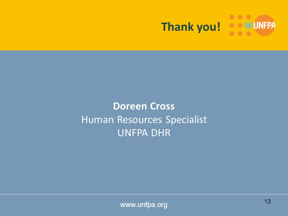 www.unfpa.org Doreen Cross Human Resources Specialist UNFPA DHR Thank you! 13