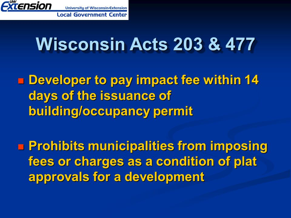 Wisconsin Acts 203 & 477 Developer to pay impact fee within 14 days of the issuance of building/occupancy permit Developer to pay impact fee within 14