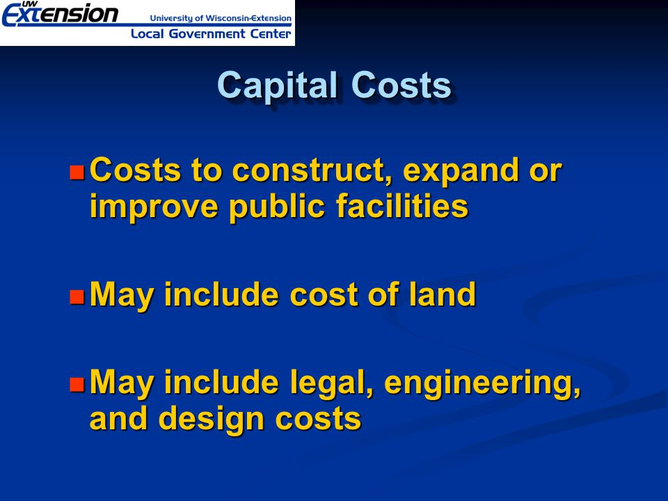 Capital Costs Costs to construct, expand or improve public facilities Costs to construct, expand or improve public facilities May include cost of land