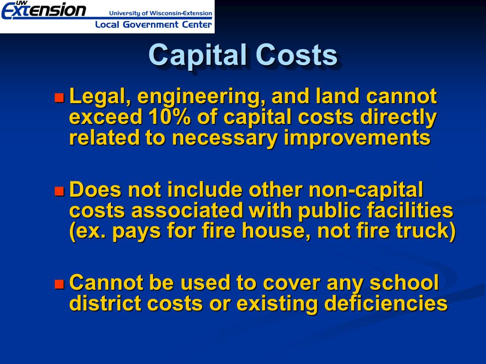 Capital Costs Legal, engineering, and land cannot exceed 10% of capital costs directly related to necessary improvements Legal, engineering, and land