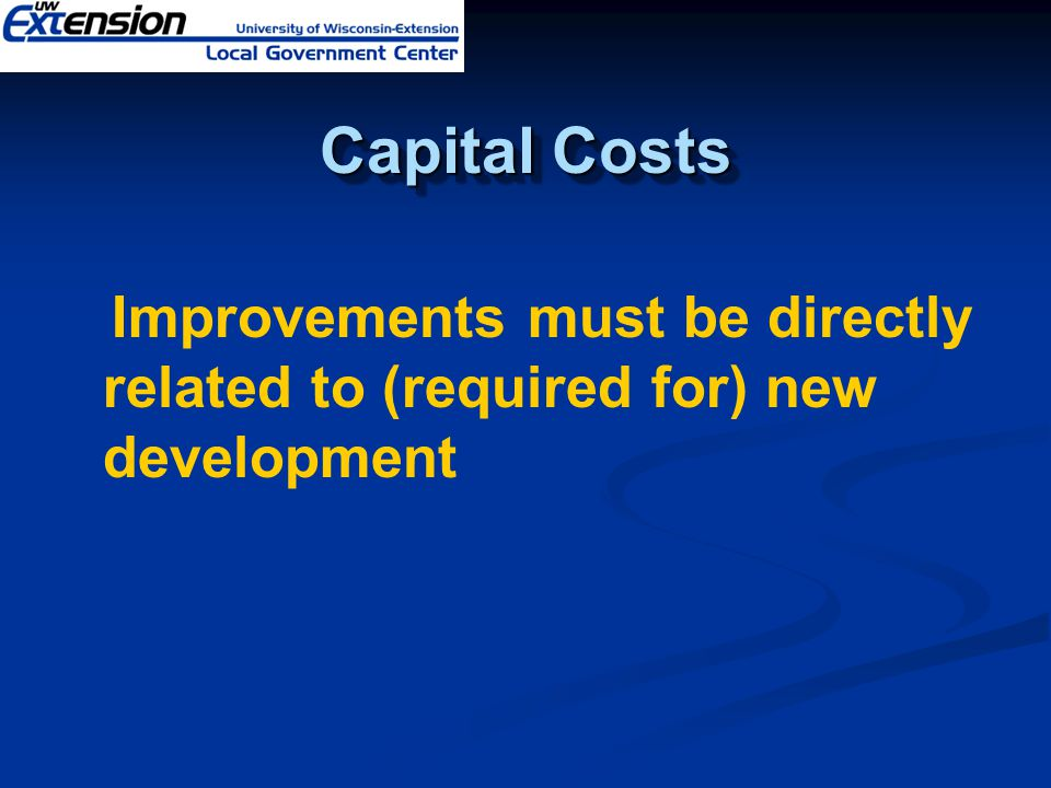 Capital Costs Improvements must be directly related to (required for) new development