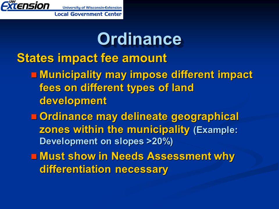 OrdinanceOrdinance States impact fee amount Municipality may impose different impact fees on different types of land development Municipality may impo