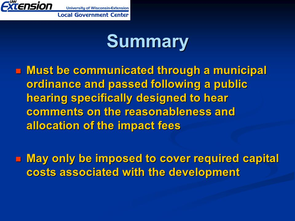Summary Must be communicated through a municipal ordinance and passed following a public hearing specifically designed to hear comments on the reasona
