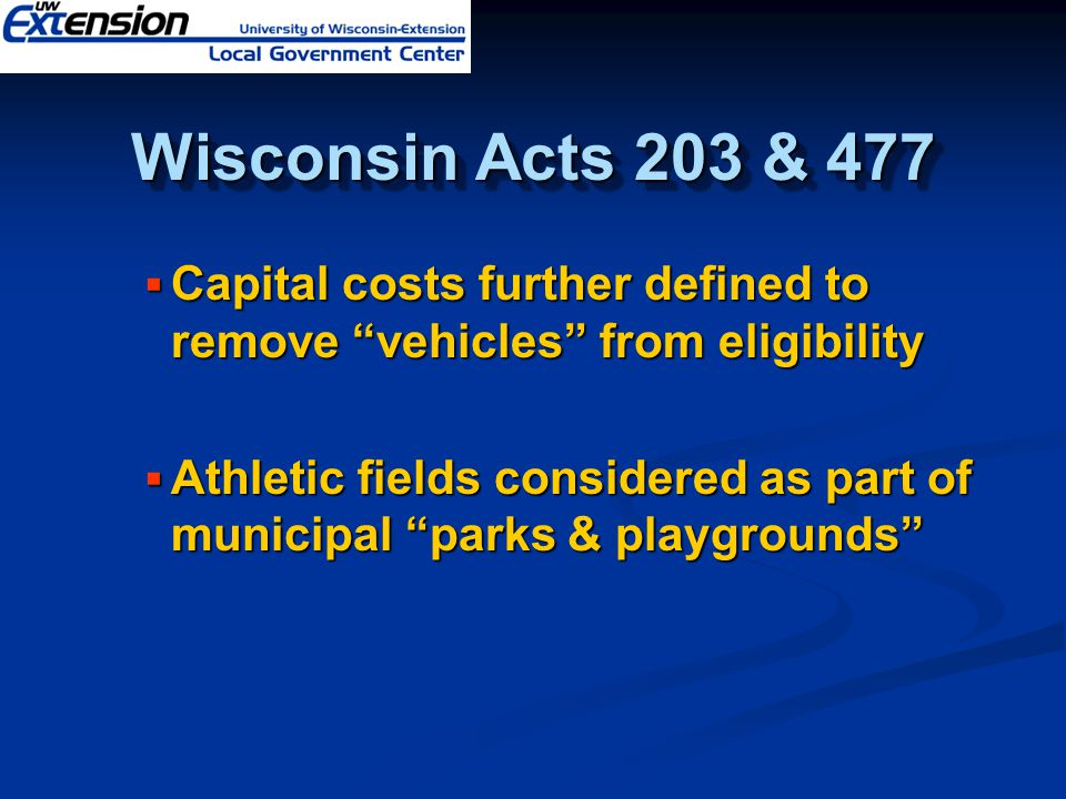 Wisconsin Acts 203 & 477  Capital costs further defined to remove vehicles from eligibility  Athletic fields considered as part of municipal parks & playgrounds