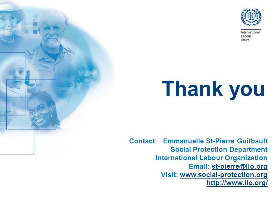 Thank you Contact: Emmanuelle St-Pierre Guilbault Social Protection Department International Labour Organization Email: st-pierre@ilo.orgst-pierre@ilo
