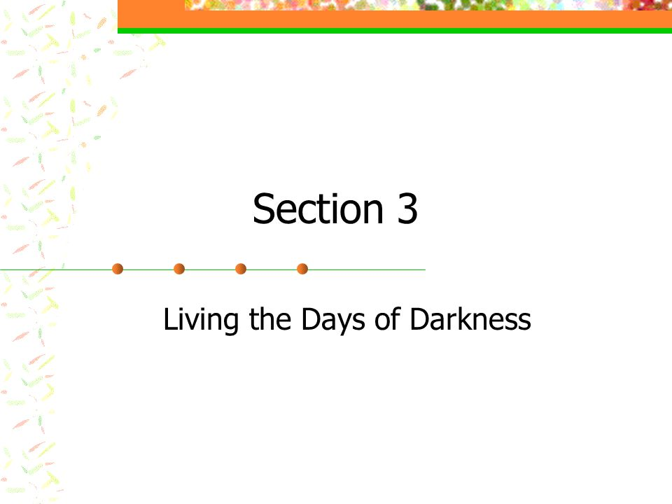 Section 3 Living the Days of Darkness