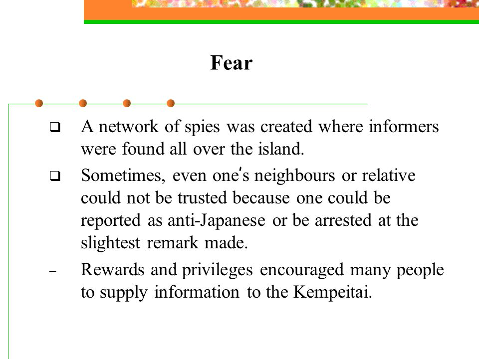 Fear  A network of spies was created where informers were found all over the island.