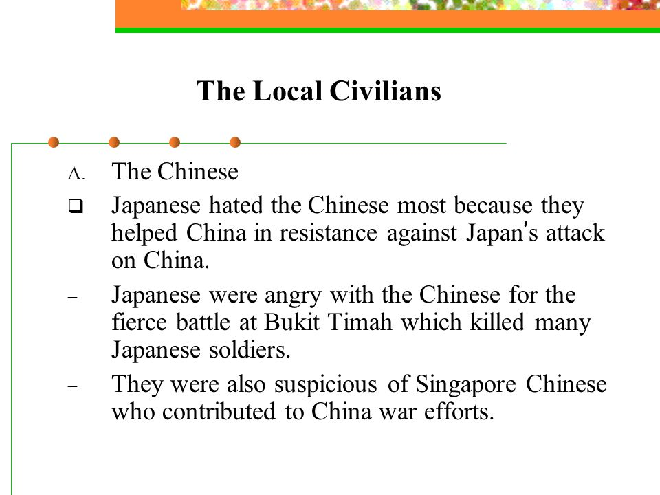 The Local Civilians  The Chinese in Singapore were forced to form the Overseas Chinese Association and participate in Japanese celebrations (e.g.