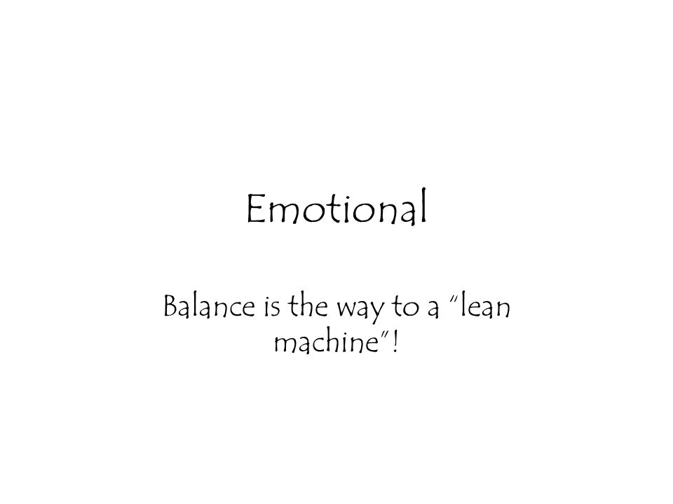 Emotional Balance is the way to a lean machine !