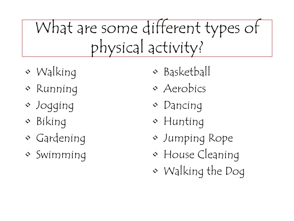 What are some different types of physical activity.