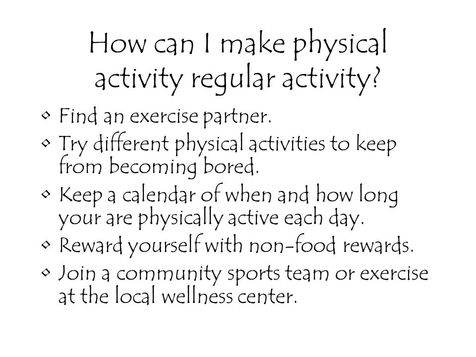 How can I make physical activity regular activity.
