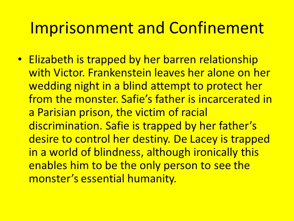 Imprisonment and Confinement Elizabeth is trapped by her barren relationship with Victor. Frankenstein leaves her alone on her wedding night in a blin