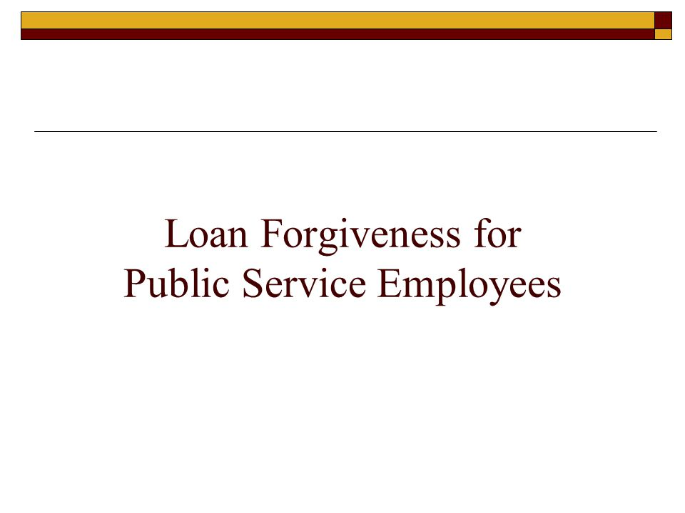 Loan Forgiveness for Public Service Employees
