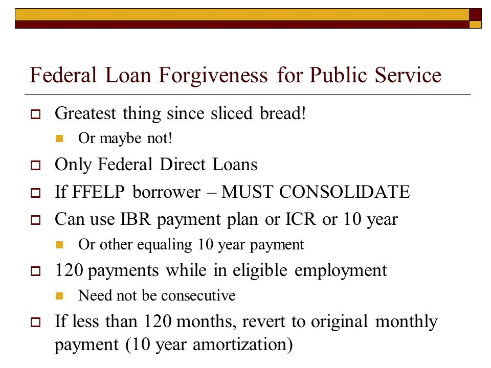 Federal Loan Forgiveness for Public Service  Greatest thing since sliced bread.