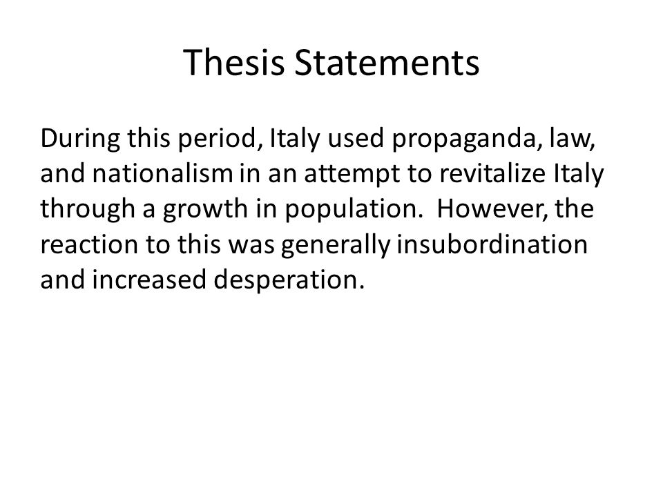 Thesis Statements During this period, Italy used propaganda, law, and nationalism in an attempt to revitalize Italy through a growth in population. Ho