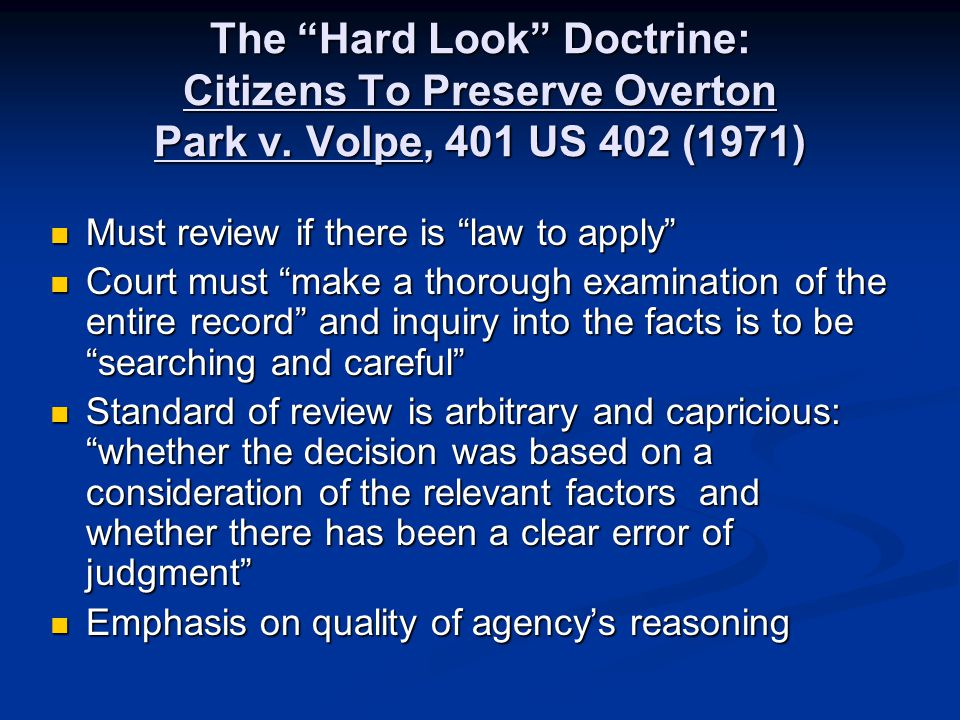 """The """"Hard Look"""" Doctrine: Citizens To Preserve Overton Park v. Volpe, 401 US 402 (1971) Must review if there is """"law to apply"""" Must review if there is"""