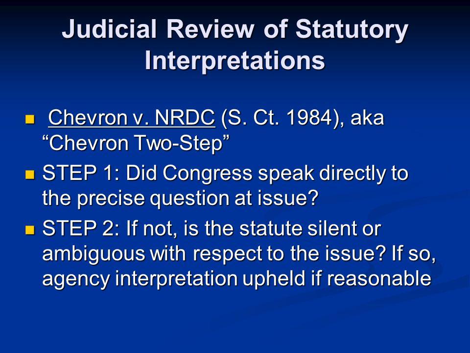 "Judicial Review of Statutory Interpretations Chevron v. NRDC (S. Ct. 1984), aka ""Chevron Two-Step"" Chevron v. NRDC (S. Ct. 1984), aka ""Chevron Two-Ste"