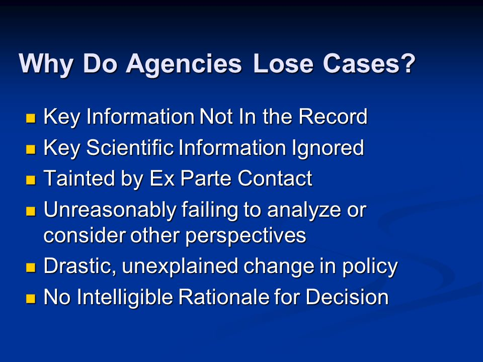 Why Do Agencies Lose Cases? Key Information Not In the Record Key Information Not In the Record Key Scientific Information Ignored Key Scientific Info