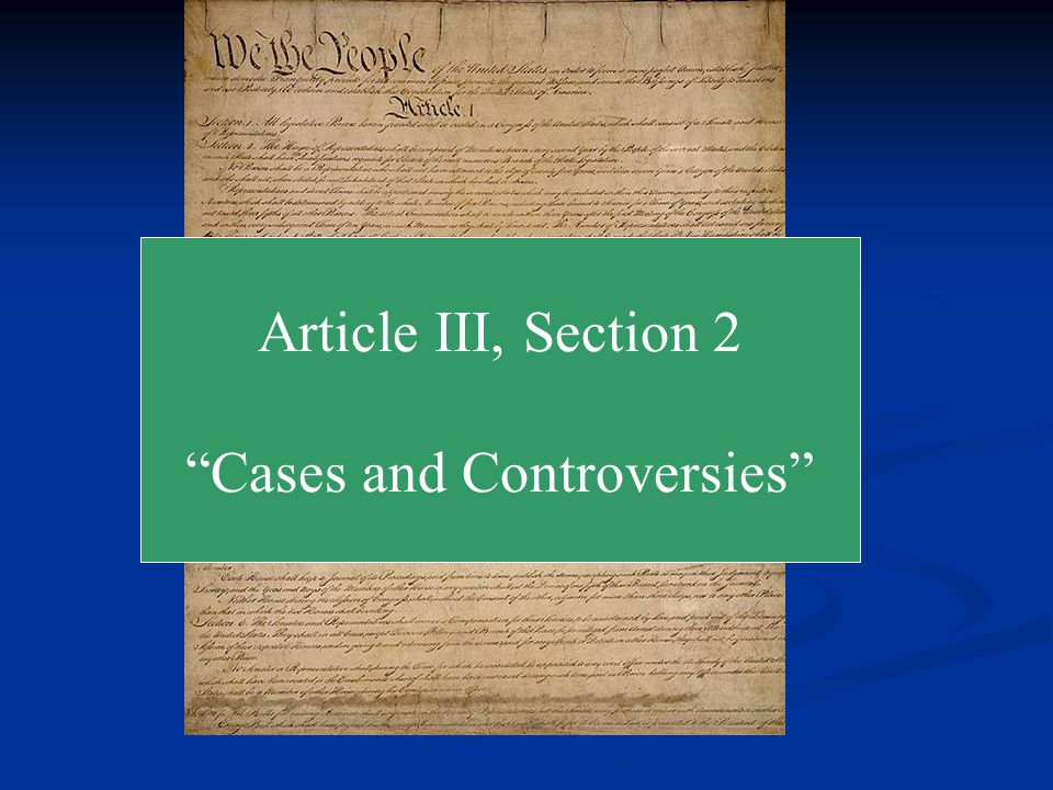 U.S. Constitution Article III, Section 2 Cases and Controversies