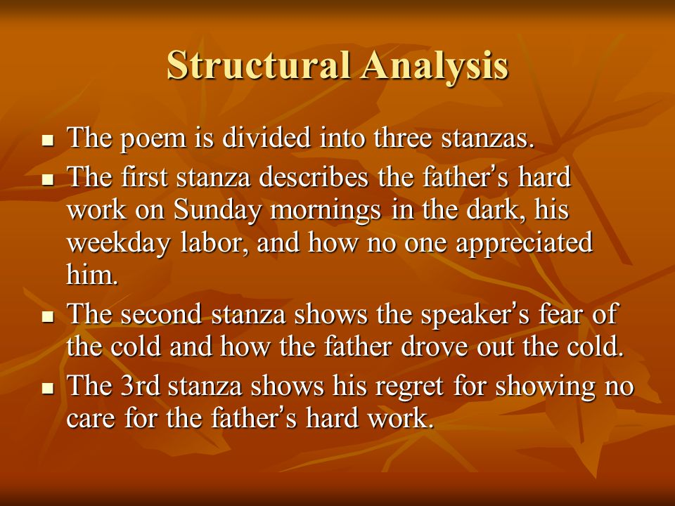 Structural Analysis The poem is divided into three stanzas. The poem is divided into three stanzas. The first stanza describes the father ' s hard wor