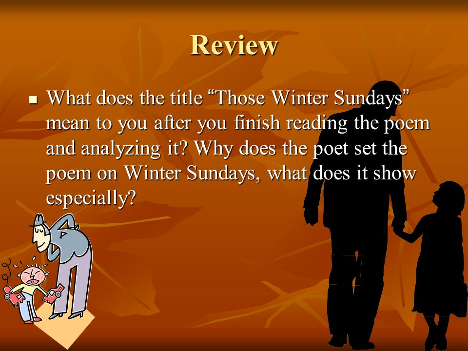 "Review What does the title "" Those Winter Sundays "" mean to you after you finish reading the poem and analyzing it? Why does the poet set the poem on"