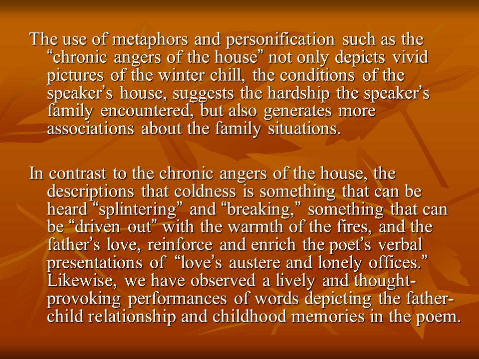 "The use of metaphors and personification such as the "" chronic angers of the house "" not only depicts vivid pictures of the winter chill, the conditio"