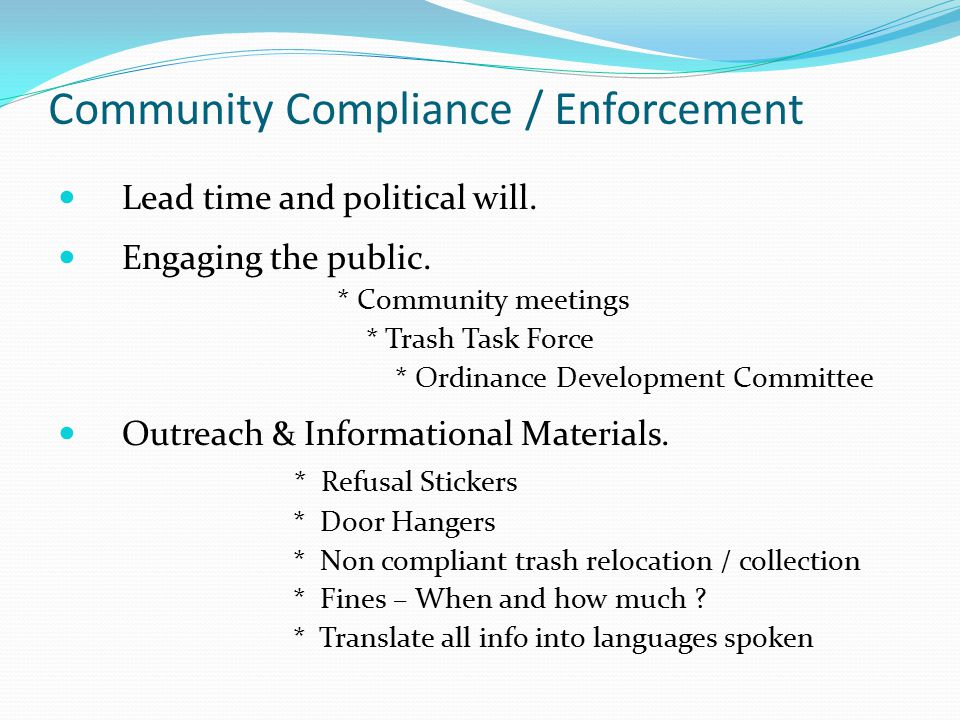 Community Compliance / Enforcement Lead time and political will.