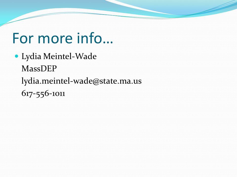 For more info… Lydia Meintel-Wade MassDEP lydia.meintel-wade@state.ma.us 617-556-1011
