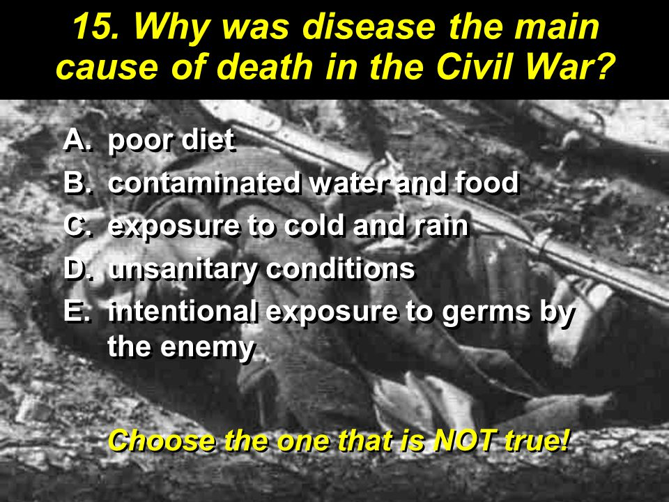 15.Why was disease the main cause of death in the Civil War.
