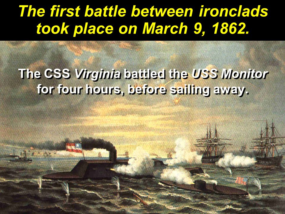 The first battle between ironclads took place on March 9, 1862.