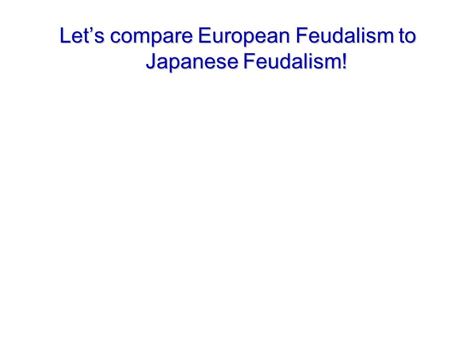 Japanese Feudalism European Feudalism Emperor - Emperor - Highest position but no political power Shogun - Shogun - Actual ruler Daimyo - Daimyo -Powerful landowners Samurai Samurai- gave protection for land Code of Bushido- Code of Bushido- behavior code Seppuku Seppuku- ritual suicide, rather than live without honor Peasants and artisans- Peasants and artisans- provided food and weapons Merchants Merchants- gained status slowly King Lords and nobles Knights Code of Chivalry Pope Serfs Merchants Merchants- High Middle Ages Later