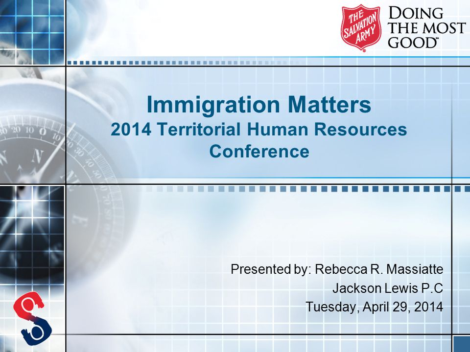 Immigration Matters 2014 Territorial Human Resources Conference Presented by: Rebecca R.