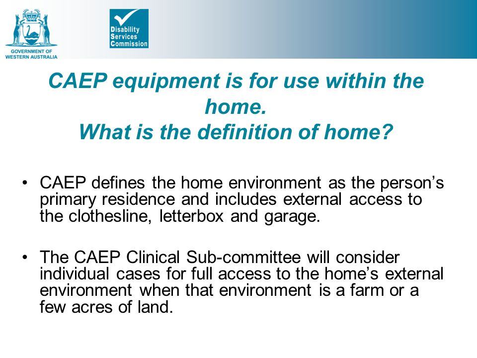 CAEP equipment is for use within the home. What is the definition of home.