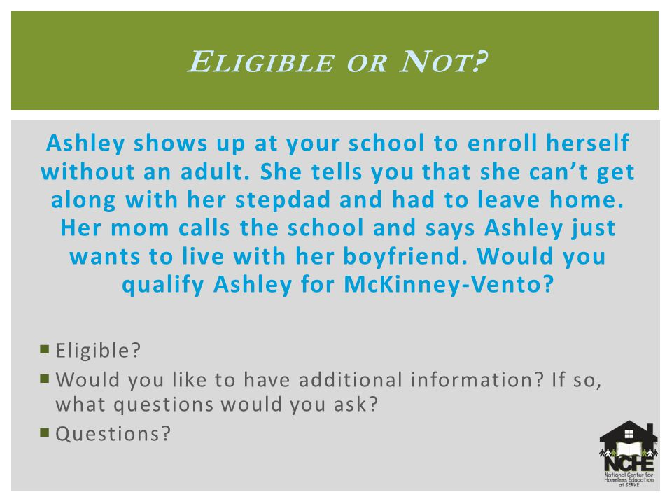 E LIGIBLE OR N OT . Ashley shows up at your school to enroll herself without an adult.