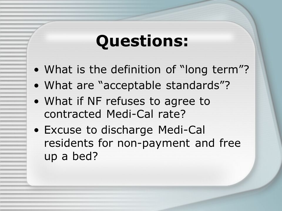 Questions: What is the definition of long term . What are acceptable standards .