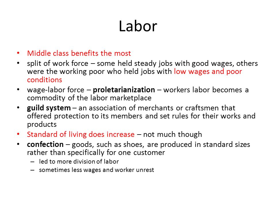 Labor Middle class benefits the most split of work force – some held steady jobs with good wages, others were the working poor who held jobs with low