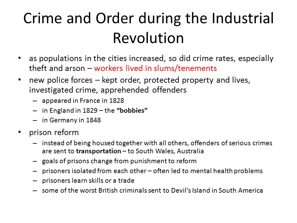 Crime and Order during the Industrial Revolution as populations in the cities increased, so did crime rates, especially theft and arson – workers live