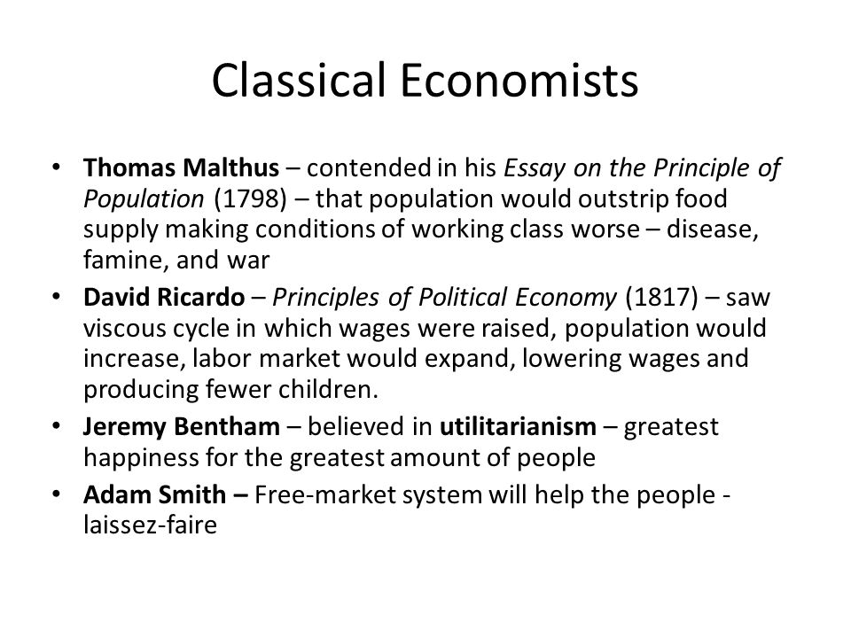 Classical Economists Thomas Malthus – contended in his Essay on the Principle of Population (1798) – that population would outstrip food supply making