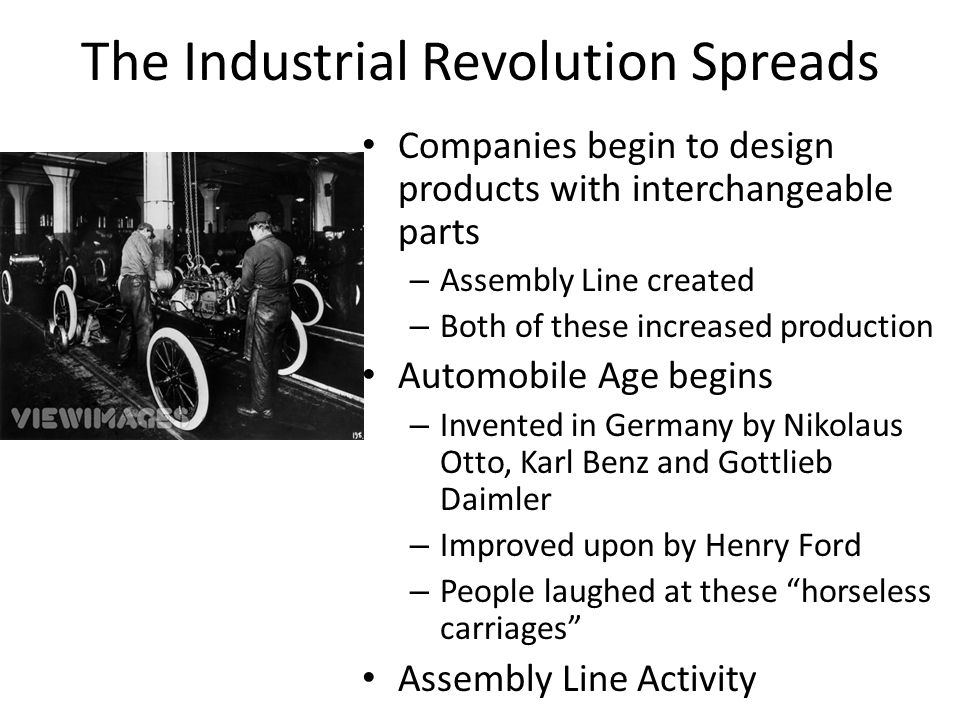 Companies begin to design products with interchangeable parts – Assembly Line created – Both of these increased production Automobile Age begins – Inv