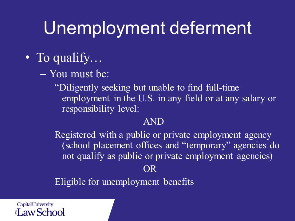 Unemployment deferment To qualify… – You must be: Diligently seeking but unable to find full-time employment in the U.S.