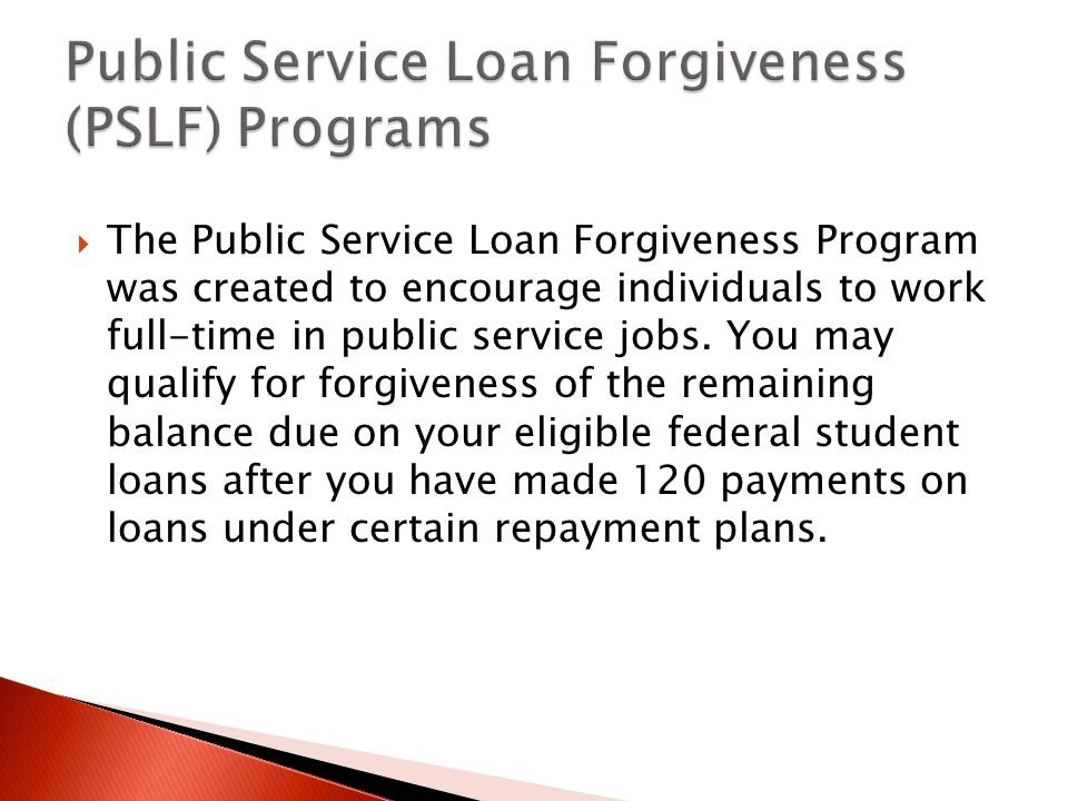  The Public Service Loan Forgiveness Program was created to encourage individuals to work full-time in public service jobs.