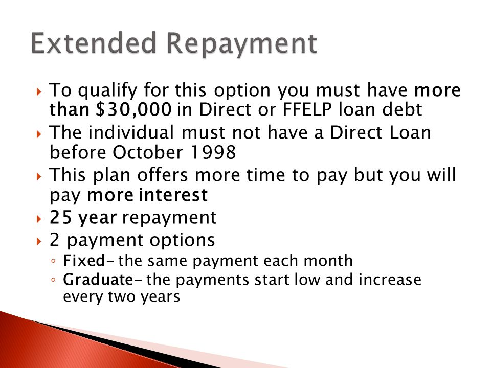  To qualify for this option you must have more than $30,000 in Direct or FFELP loan debt  The individual must not have a Direct Loan before October
