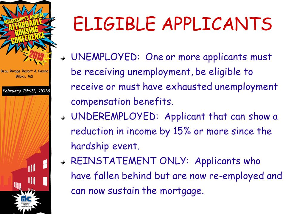 ELIGIBLE APPLICANTS UNEMPLOYED: One or more applicants must be receiving unemployment, be eligible to receive or must have exhausted unemployment compensation benefits.