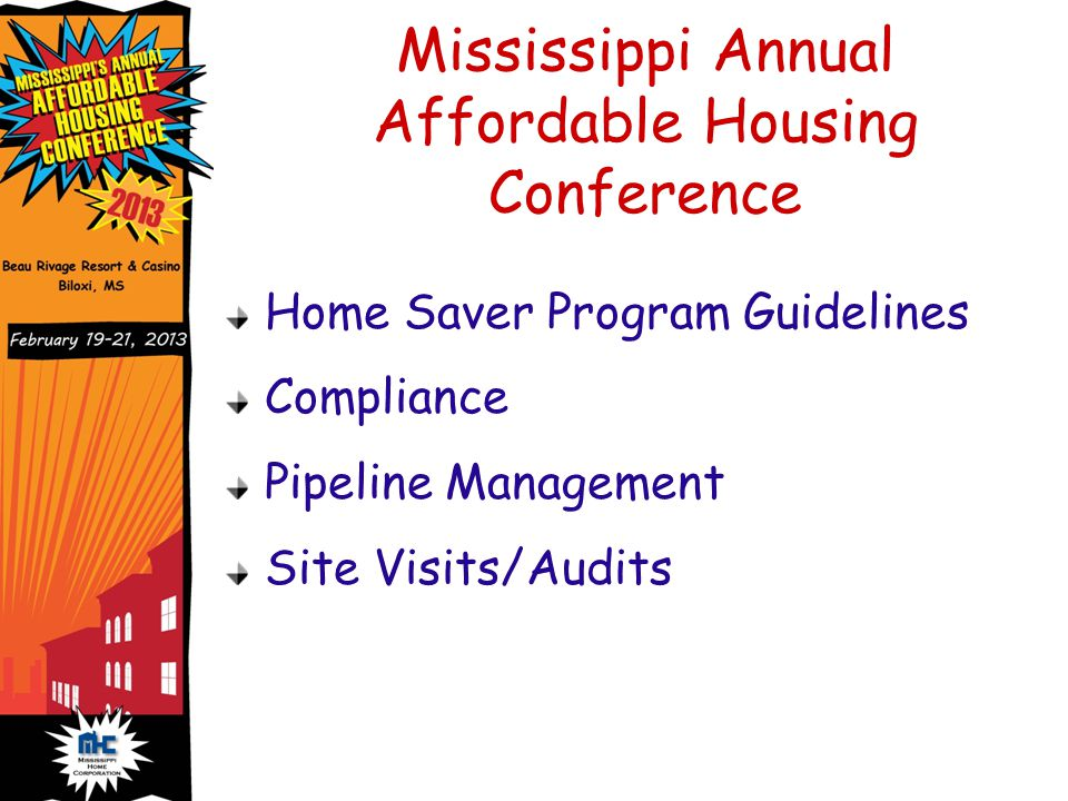 Mississippi Annual Affordable Housing Conference Home Saver Program Guidelines Compliance Pipeline Management Site Visits/Audits