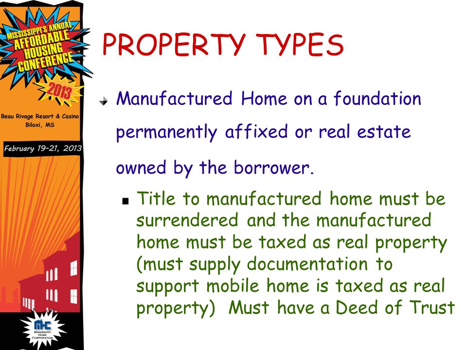 PROPERTY TYPES Manufactured Home on a foundation permanently affixed or real estate owned by the borrower.