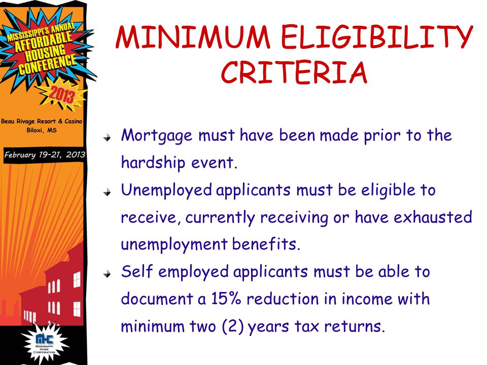 MINIMUM ELIGIBILITY CRITERIA Mortgage must have been made prior to the hardship event.