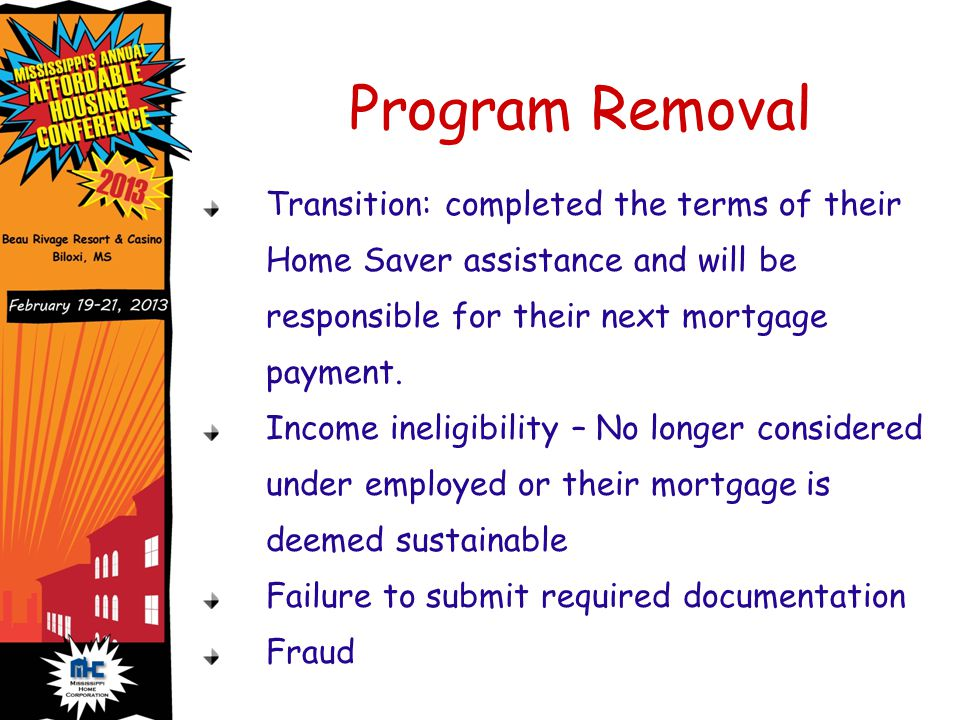 Program Removal Transition: completed the terms of their Home Saver assistance and will be responsible for their next mortgage payment.